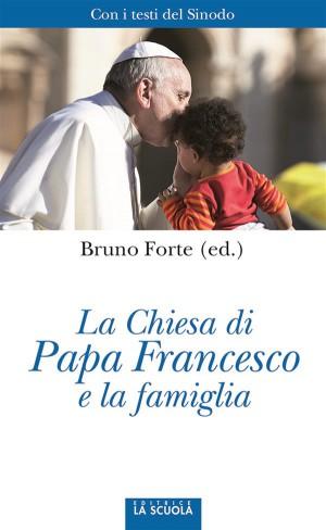 La Chiesa di Papa Francesco e la famiglia by Bruno Forte (ed.) from StreetLib SRL in Religion category