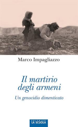 Il martirio degli Armeni by Marco Impagliazzo from StreetLib SRL in History category