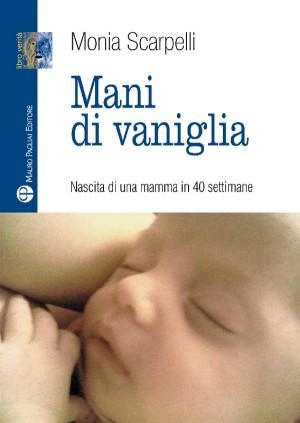 Mani di vaniglia - Nascita di una mamma in 40 settimane