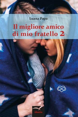 Il migliore amico di mio fratello 2 by Luana Papa from StreetLib SRL in General Novel category