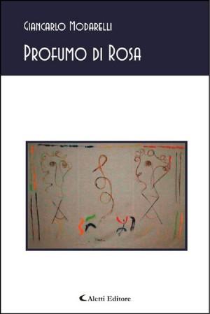 Profumo di rosa by Giancarlo Modarelli from StreetLib SRL in Language & Dictionary category