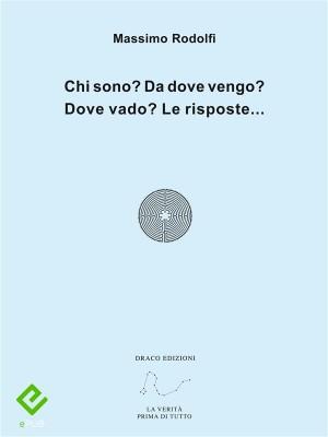 Chi sono? Da dove vengo? Dove vado? Le risposte... by Massimo Rodolfi from StreetLib SRL in Religion category
