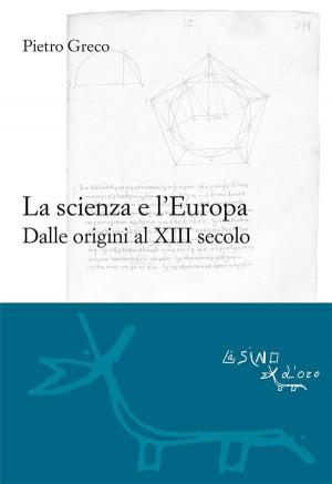 La scienza e lEuropa by Pietro Greco from StreetLib SRL in Science category