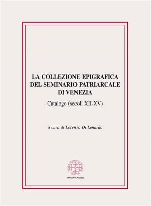 La collezione epigrafica del Seminario Patriarcale di Venezia (secoli XII-XV) by Lorenzo Di Lenardo (a cura di) from StreetLib SRL in Engineering & IT category