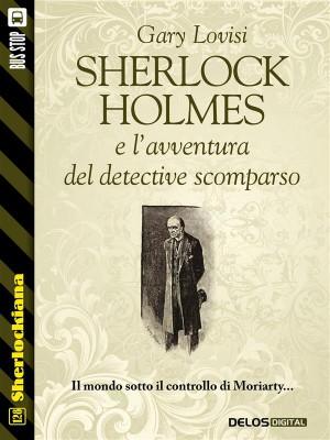 Sherlock Holmes e lavventura del detective scomparso by Gary Lovisi from StreetLib SRL in General Novel category