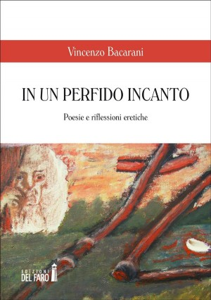 In un perfido incanto. Poesie e riflessioni eretiche by Vincenzo Bacarani from StreetLib SRL in Language & Dictionary category