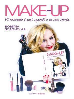 MAKE-UP.Vi racconto i suoi segreti e la sua storia by Roberta Scagnolari from StreetLib SRL in Family & Health category