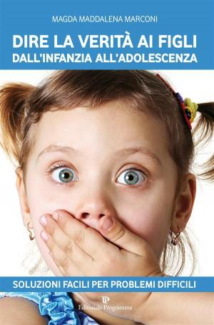 Dire la verità ai figli dallinfanzia alladolescenza by Magda Maddalena Marconi from StreetLib SRL in Family & Health category