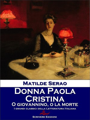 Donna Paola - Cristina - O Giovannino, o la morte by Matilde Serao from StreetLib SRL in General Novel category
