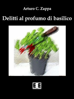 Delitti al profumo di basilico by Arturo C. Zappa from StreetLib SRL in General Novel category