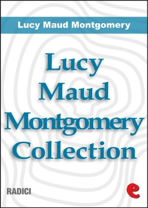 Lucy Maud Montgomery Collection: Anne Of Green Gables, Anne Of Avonlea, Anne Of The Island, Anne of Windy Poplars, Annes House of Dreams, Anne of Ingleside by Lucy  Maud  Montgomery from StreetLib SRL in Language & Dictionary category