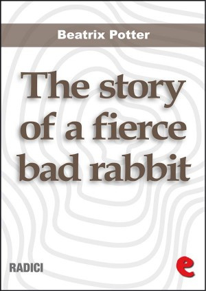The Story of a Fierce Bad Rabbit by Beatrix Potter from StreetLib SRL in Language & Dictionary category