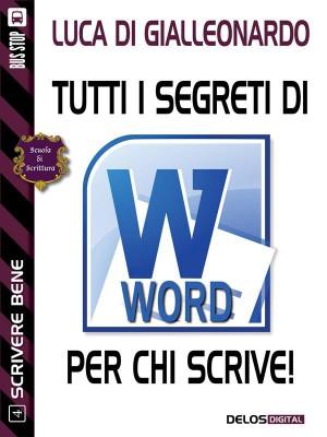 Tutti i segreti di Word per chi scrive by Luca Di Gialleonardo from StreetLib SRL in Language & Dictionary category