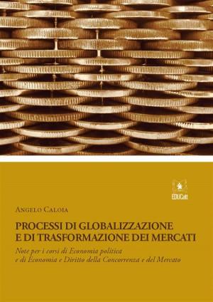 Processi di globalizzazione e di trasformazione dei mercati by Angelo Caloia from StreetLib SRL in Business & Management category