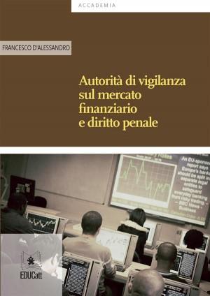 Autorità di vigilanza sul mercato finanziario e diritto penale by Francesco DAlessandro from StreetLib SRL in Law category