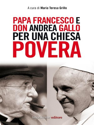 Papa Francesco e don Andrea Gallo per una Chiesa povera by Maria Teresa Grillo from StreetLib SRL in Christianity category