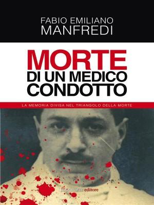 Morte di un medico condotto by Fabio Emiliano Manfredi from StreetLib SRL in History category