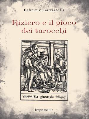 Riziero e il gioco dei tarocchi by Fabrizio Battistelli from StreetLib SRL in General Novel category