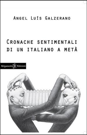 Cronache sentimentali di un italiano a metà by Angel Luìs Galzerano from StreetLib SRL in General Novel category
