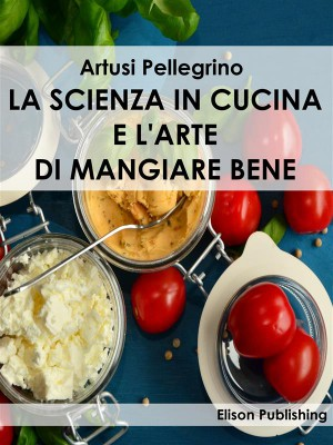 La scienza in cucina e larte di mangiare bene by Artusi Pellegrino from StreetLib SRL in General Novel category