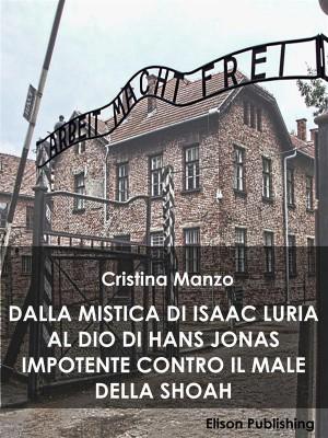 Dalla mistica di Isaac Luria al Dio di Hans Jonas impotente contro il male della Shoah by Cristina Manzo from StreetLib SRL in Religion category