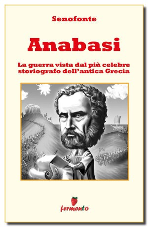 Anabasi - Testo completo in italiano con illustrazioni by Ugo Valsechi (traduttore) from StreetLib SRL in History category