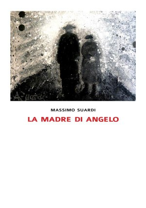 La madre di Angelo by Massimo Suardi from StreetLib SRL in History category