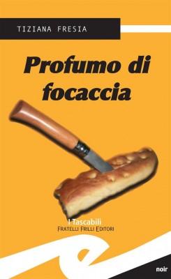 Profumo di focaccia by Tiziana Fresia from StreetLib SRL in True Crime category