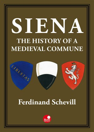Siena, the history of a medieval commune by Ferdinand Schevill from StreetLib SRL in History category