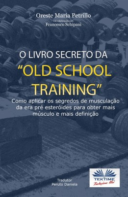 "O Livro Secreto da ""Old School Training"" by Oreste Maria Petrillo from StreetLib SRL in Sports & Hobbies category"
