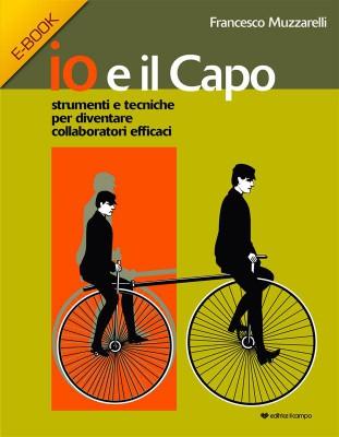 Io e Il Capo by Francesco Muzzarelli from StreetLib SRL in Business & Management category