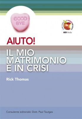 AIUTO! Il mio matrimonio è in crisi by Rick Thomas from StreetLib SRL in Religion category
