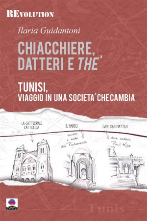 Chiacchiere, datteri e thé. Tunisi, viaggio in una società che cambia. by Ilaria Guidantoni from StreetLib SRL in Travel category