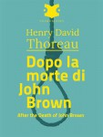 Dopo la morte di John Brown /After the Death of john Brown by Henry David Thoreau from  in  category