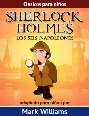 Sherlock Holmes: Sherlock Para Niños: Los Seis Napoleones. by Mark Williams from StreetLib SRL in General Novel category