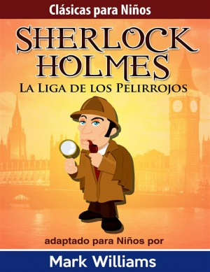 Sherlock Holmes: Sherlock Para Niños: La Liga de los Pelirrojos by Mark Williams from StreetLib SRL in General Novel category