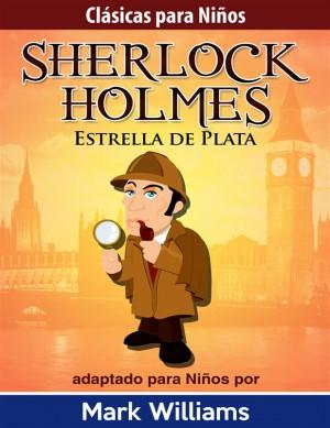 Sherlock Holmes: Sherlock Para Niños: Estrella de Plata by Mark Williams from StreetLib SRL in Teen Novel category