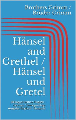 Hänsel and Grethel / Hänsel und Gretel (Bilingual Edition: English - German / Zweisprachige Ausgabe: Englisch - Deutsch) by Wilhelm Grimm from StreetLib SRL in Language & Dictionary category