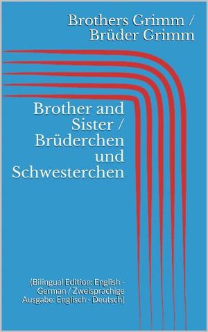 Brother and Sister / Brüderchen und Schwesterchen (Bilingual Edition: English - German / Zweisprachige Ausgabe: Englisch - Deutsch) by Wilhelm Grimm from StreetLib SRL in Language & Dictionary category