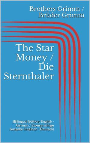 The Star Money / Die Sternthaler (Bilingual Edition: English - German / Zweisprachige Ausgabe: Englisch - Deutsch) by Wilhelm Grimm from StreetLib SRL in Language & Dictionary category