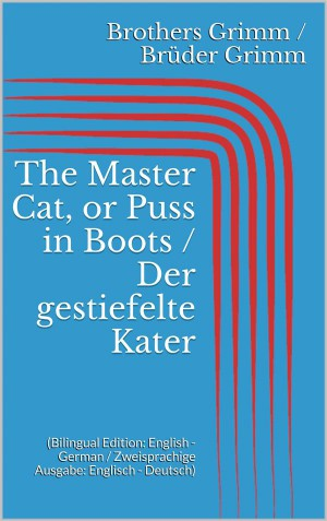 The Master Cat, or Puss in Boots / Der gestiefelte Kater (Bilingual Edition: English - German / Zweisprachige Ausgabe: Englisch - Deutsch) by Wilhelm Grimm from StreetLib SRL in Language & Dictionary category