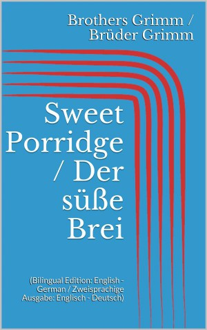 Sweet Porridge / Der süße Brei (Bilingual Edition: English - German / Zweisprachige Ausgabe: Englisch - Deutsch)