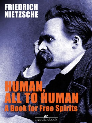 Human, All Too Human A Book for Free Spirits by Friedrich Nietzsche from StreetLib SRL in Classics category