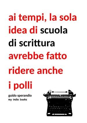 Ai tempi la sola idea di scuola di scrittura avrebbe fatto ridere i polli by Guido Sperandio from StreetLib SRL in General Novel category