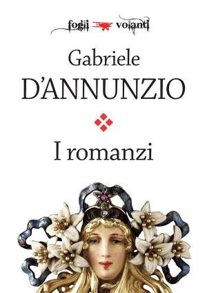 I romanzi di Gabriele DAnnunzio by Gabriele DAnnunzio from StreetLib SRL in Classics category