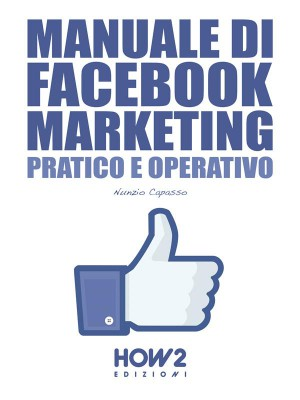MANUALE DI FACEBOOK MARKETING. Pratico e Operativo by Nunzio Capasso from  in  category