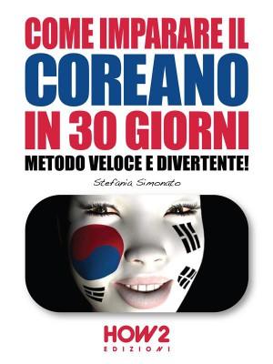 COME IMPARARE IL COREANO IN 30 GIORNI. Metodo Veloce e Divertente! by Stefania Simonato from StreetLib SRL in Recipe & Cooking category