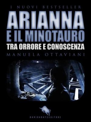 ARIANNA E IL MINOTAURO. Tra Orrore e Conoscenza by Manuela Ottaviani from StreetLib SRL in General Novel category