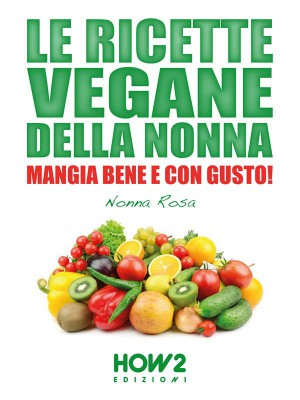 Le Ricette Vegane della Nonna by Nonna Rosa from StreetLib SRL in Recipe & Cooking category