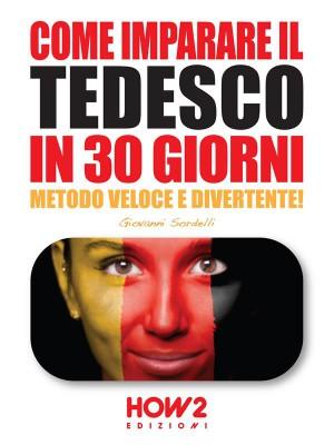 COME IMPARARE IL TEDESCO IN 30 GIORNI. Metodo Veloce e Divertente! by Giovanni Sordelli from StreetLib SRL in General Novel category
